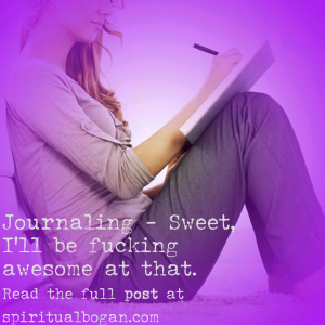 Journaling - Sweet, I'll be fucking awesome at that